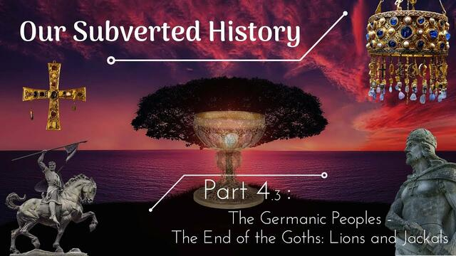 Conspiracy? Our Subverted History, Part 4.3 - The Germanic Peoples: The End of the Goths