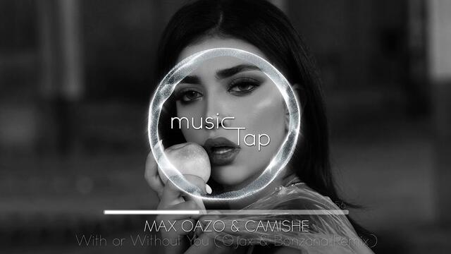 Max Oazo & Camishe - With or Without You (Ojax & Bonzana Remix)