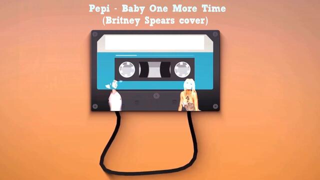Pepi - Baby One More Time (Britney Spears cover)