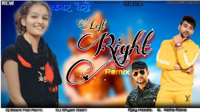 Left Right-Ajay Hooda & Neha Rana!! Haryanavi Remix!! कमर तेरी लेफ्ट राइट हाले Kamar Teri Left Right
