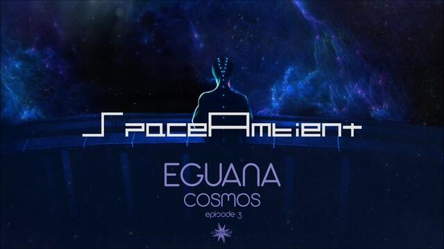 Eguana - Cosmos Episode 3 (Official Video) [SpaceAmbient]