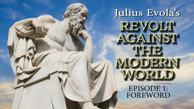 Revolt Against the Modern World- Episode 1: Foreword