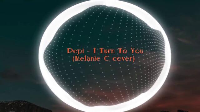 Pepi - I Turn To You (Melanie C cover)