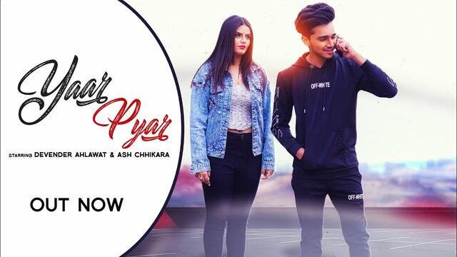 YAAR PYAR - DEVENDER AHLAWAT | ASH CHHIKARA | 3RDEYEMUZIC | OFFICIAL VIDEO 2020 | NEW HARYANVI SONG