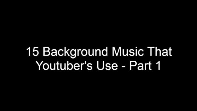 15 Background Music That Youtuber's Use - Part 1